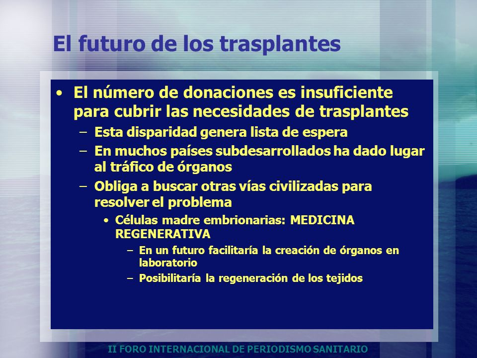 II FORO INTERNACIONAL DE PERIODISMO SANITARIO El futuro de los trasplantes El número de donaciones es insuficiente para cubrir las necesidades de tras