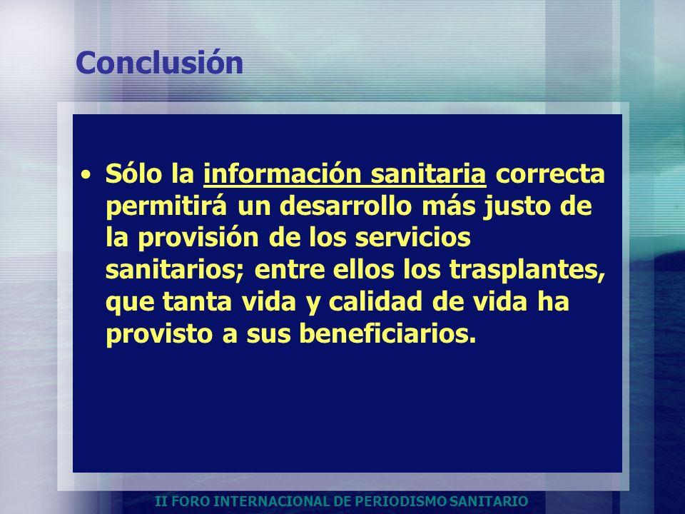 II FORO INTERNACIONAL DE PERIODISMO SANITARIO Conclusión Sólo la información sanitaria correcta permitirá un desarrollo más justo de la provisión de l