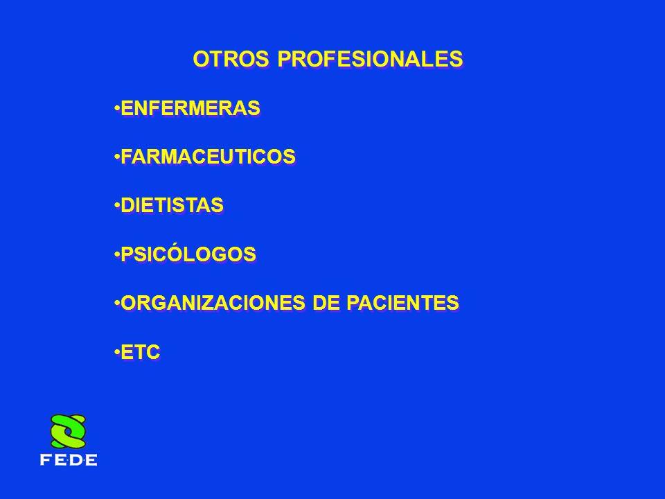 OTROS PROFESIONALES ENFERMERAS FARMACEUTICOS DIETISTAS PSICÓLOGOS ORGANIZACIONES DE PACIENTES ETC ENFERMERAS FARMACEUTICOS DIETISTAS PSICÓLOGOS ORGANI