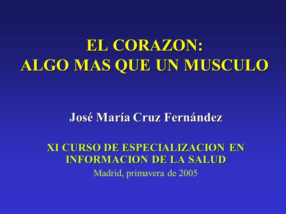 EL CORAZON: ALGO MAS QUE UN MUSCULO José María Cruz Fernández XI CURSO DE ESPECIALIZACION EN INFORMACION DE LA SALUD Madrid, primavera de 2005