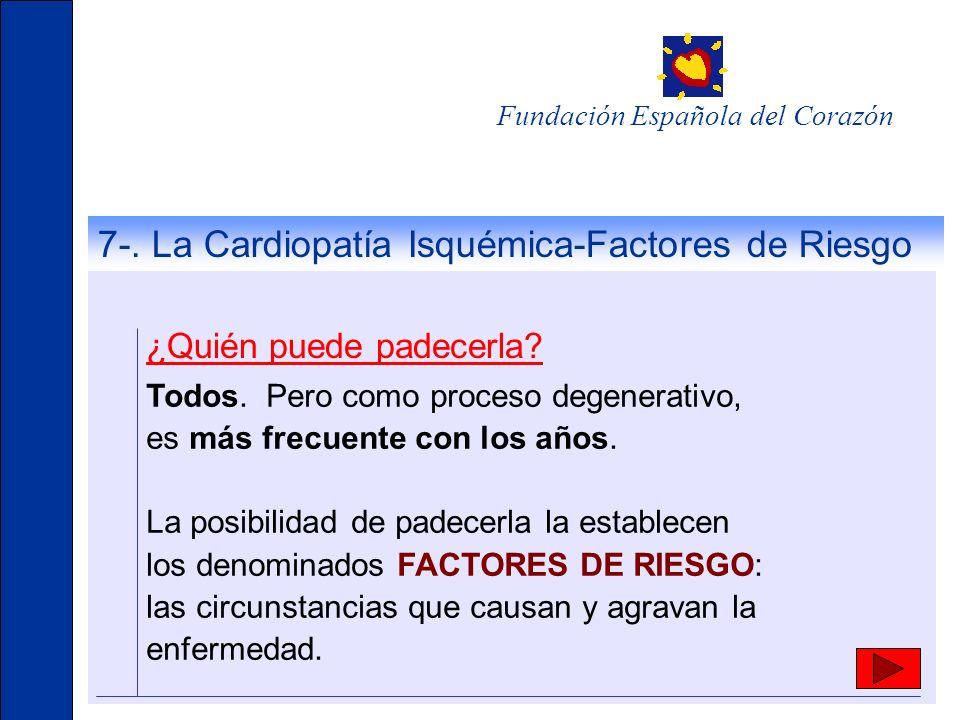 Fundación Española del Corazón ¿Quién puede padecerla? Todos. Pero como proceso degenerativo, es más frecuente con los años. La posibilidad de padecer