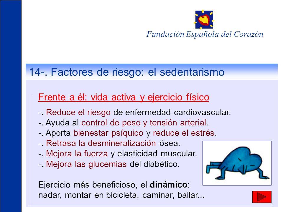14-. Factores de riesgo: el sedentarismo Frente a él: vida activa y ejercicio físico Fundación Española del Corazón -. Reduce el riesgo de enfermedad