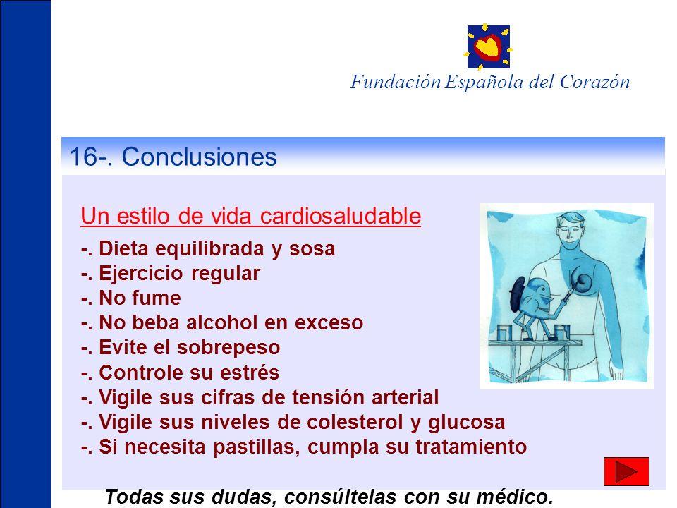 16-. Conclusiones Un estilo de vida cardiosaludable Fundación Española del Corazón -. Dieta equilibrada y sosa -. Ejercicio regular -. No fume -. No b