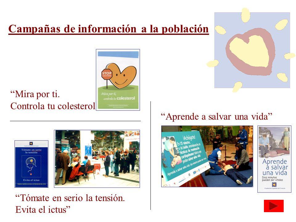 Campañas de información a la población Mira por ti. Controla tu colesterol Aprende a salvar una vida Tómate en serio la tensión. Evita el ictus