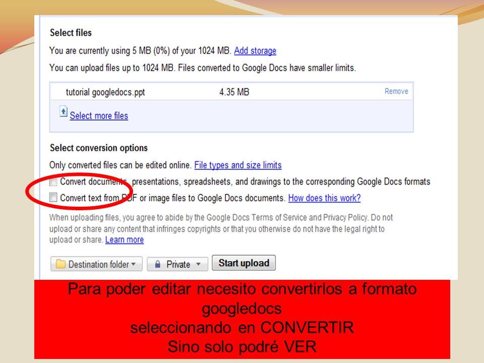 Para poder editar necesito convertirlos a formato googledocs seleccionando en CONVERTIR Sino solo podré VER