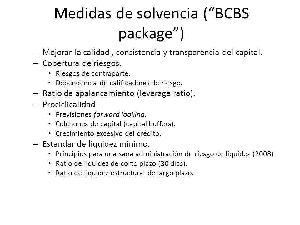Medidas de solvencia (BCBS package) – Mejorar la calidad, consistencia y transparencia del capital. – Cobertura de riesgos. Riesgos de contraparte. De