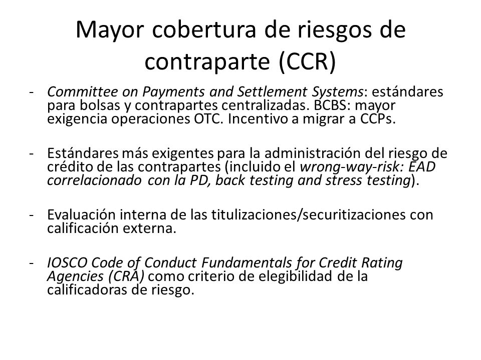 Mayor cobertura de riesgos de contraparte (CCR) -Committee on Payments and Settlement Systems: estándares para bolsas y contrapartes centralizadas. BC