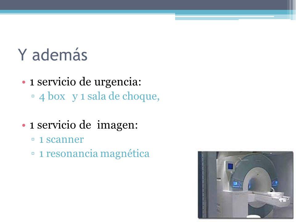 Y además 1 servicio de urgencia: 4 box y 1 sala de choque, 1 servicio de imagen: 1 scanner 1 resonancia magnética