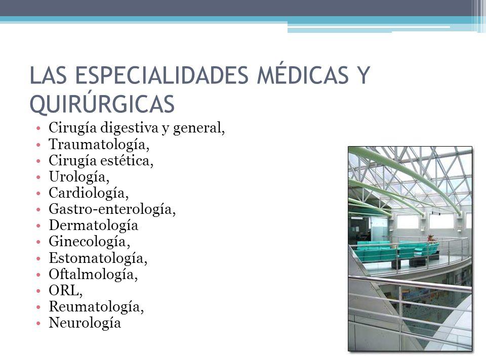 Cirugía digestiva y general, Traumatología, Cirugía estética, Urología, Cardiología, Gastro-enterología, Dermatología Ginecología, Estomatología, Ofta