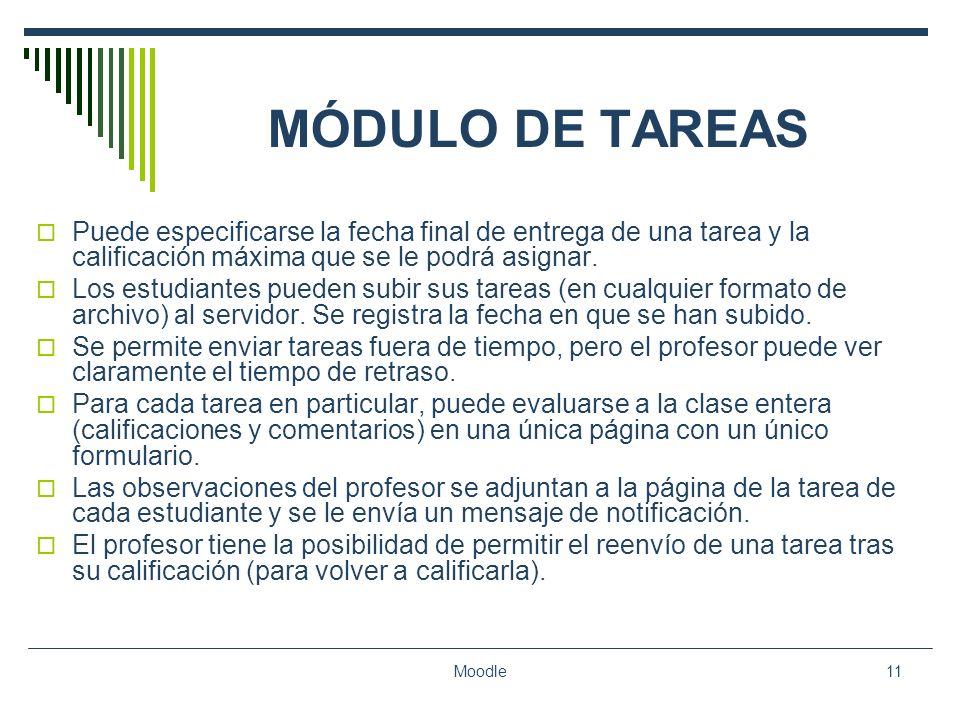 Moodle11 MÓDULO DE TAREAS Puede especificarse la fecha final de entrega de una tarea y la calificación máxima que se le podrá asignar. Los estudiantes