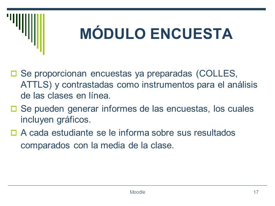 Moodle17 MÓDULO ENCUESTA Se proporcionan encuestas ya preparadas (COLLES, ATTLS) y contrastadas como instrumentos para el análisis de las clases en lí