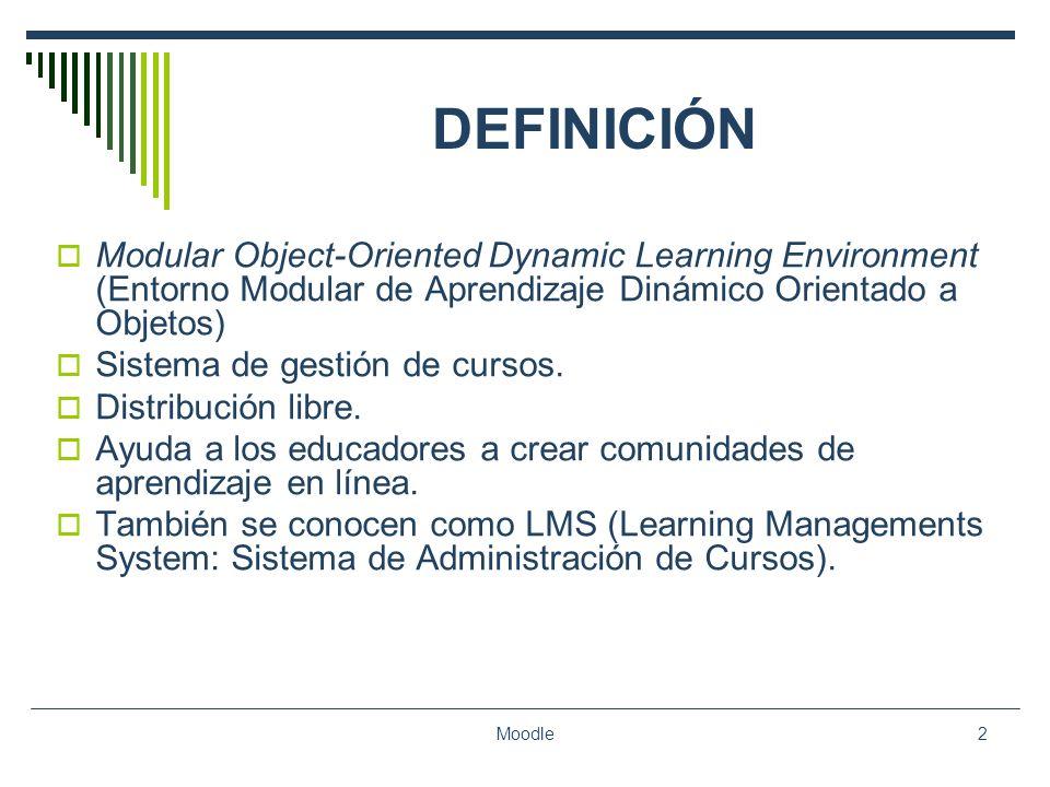 Moodle2 DEFINICIÓN Modular Object-Oriented Dynamic Learning Environment (Entorno Modular de Aprendizaje Dinámico Orientado a Objetos) Sistema de gesti