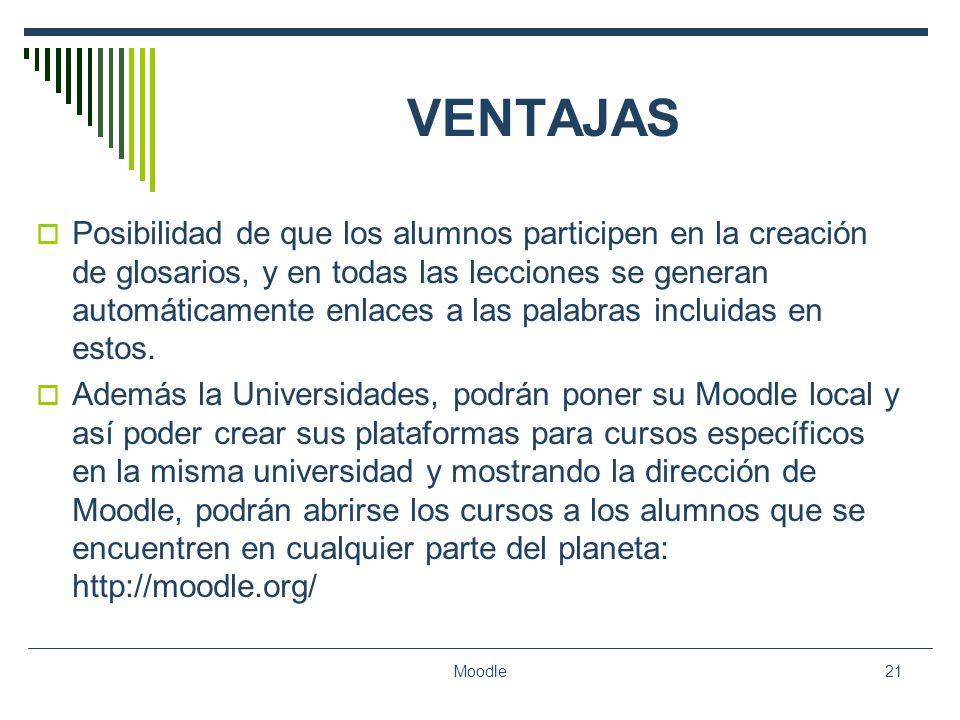 Moodle21 VENTAJAS Posibilidad de que los alumnos participen en la creación de glosarios, y en todas las lecciones se generan automáticamente enlaces a