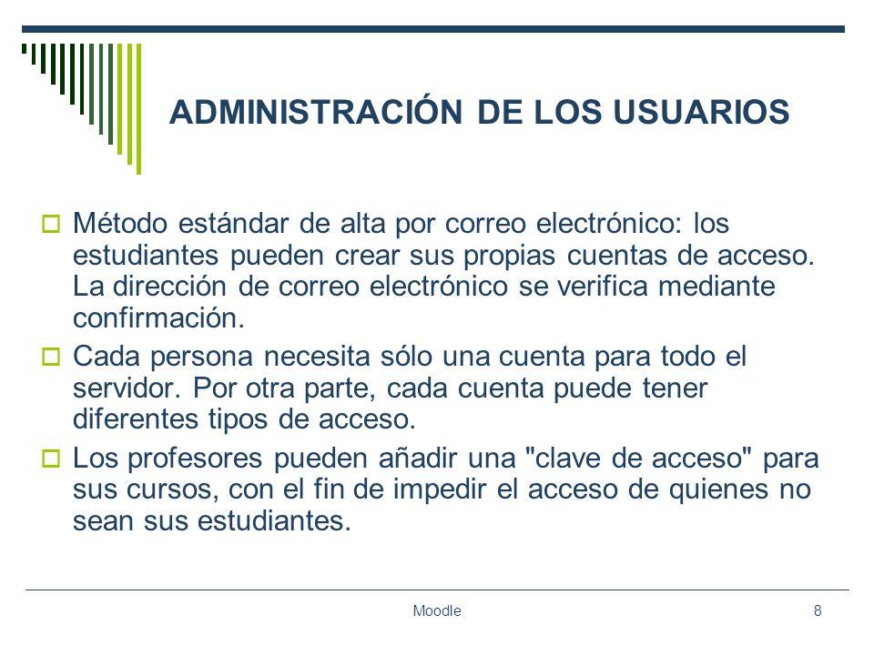 Moodle8 ADMINISTRACIÓN DE LOS USUARIOS Método estándar de alta por correo electrónico: los estudiantes pueden crear sus propias cuentas de acceso. La