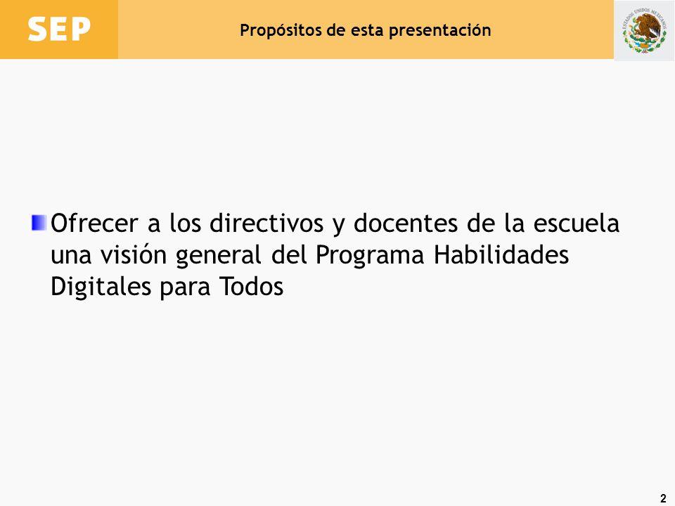 2 Ofrecer a los directivos y docentes de la escuela una visión general del Programa Habilidades Digitales para Todos Propósitos de esta presentación
