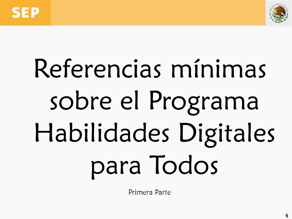 6 Referencias mínimas sobre el Programa Habilidades Digitales para Todos Primera Parte