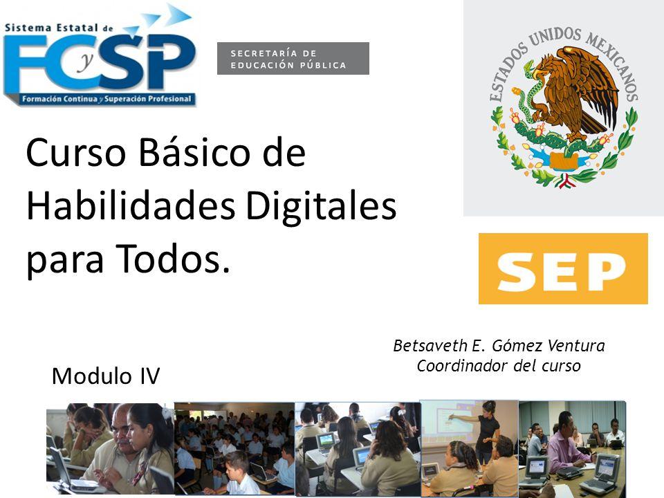 Betsaveth E. Gómez Ventura Coordinador del curso Curso Básico de Habilidades Digitales para Todos.