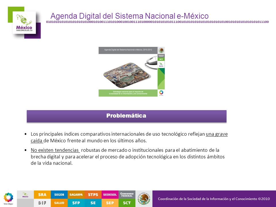 Agenda Digital del Sistema Nacional e-México Problemática Los principales índices comparativos internacionales de uso tecnológico reflejan una grave c