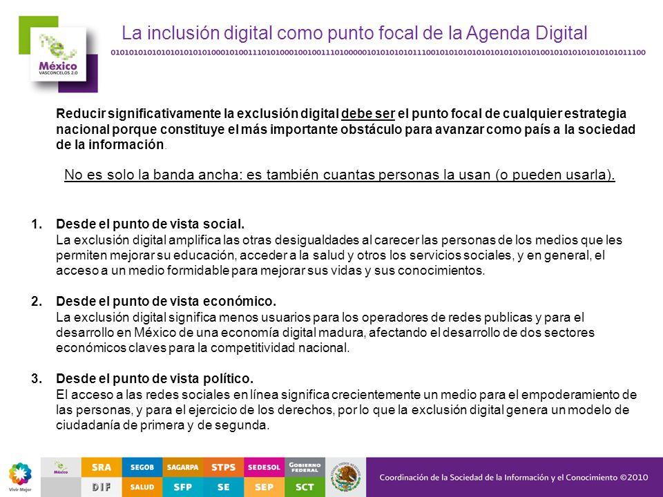 La inclusión digital como punto focal de la Agenda Digital Reducir significativamente la exclusión digital debe ser el punto focal de cualquier estrat