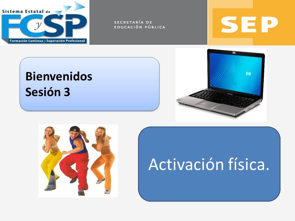 Bienvenidos Sesión 3 Bienvenidos Sesión 3 Activación física.