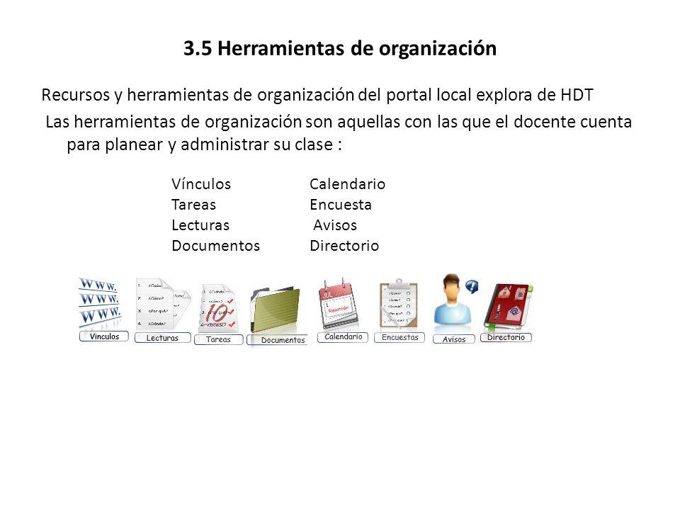3.5 Herramientas de organización Recursos y herramientas de organización del portal local explora de HDT Las herramientas de organización son aquellas