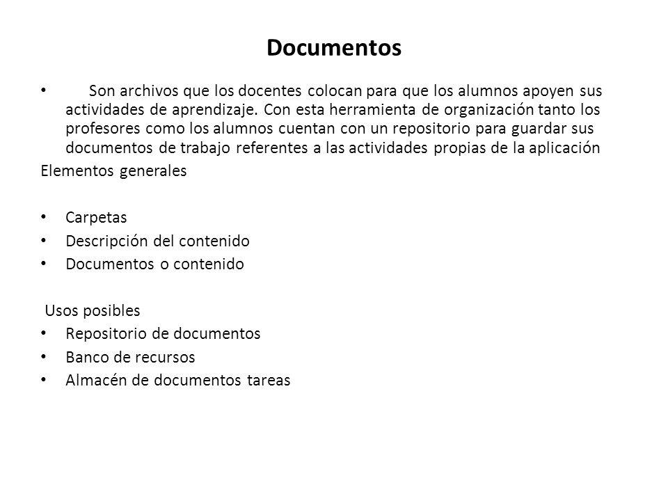 Documentos Son archivos que los docentes colocan para que los alumnos apoyen sus actividades de aprendizaje. Con esta herramienta de organización tant