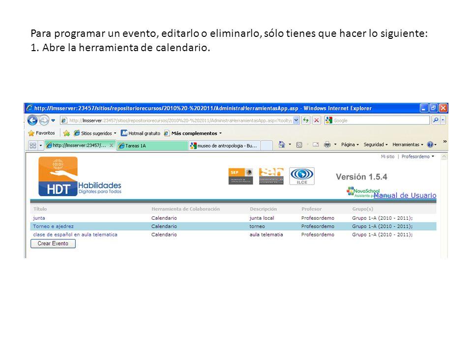 Para programar un evento, editarlo o eliminarlo, sólo tienes que hacer lo siguiente: 1. Abre la herramienta de calendario.