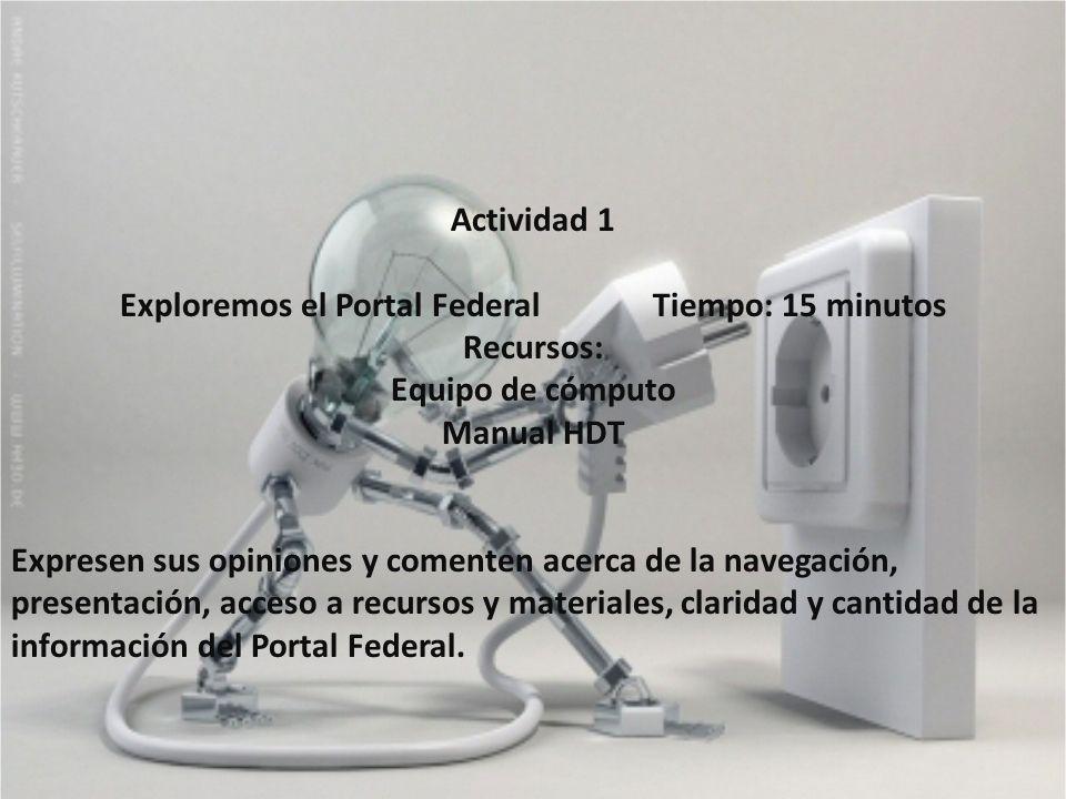 Actividad 1 Exploremos el Portal Federal Tiempo: 15 minutos Recursos: Equipo de cómputo Manual HDT Expresen sus opiniones y comenten acerca de la nave