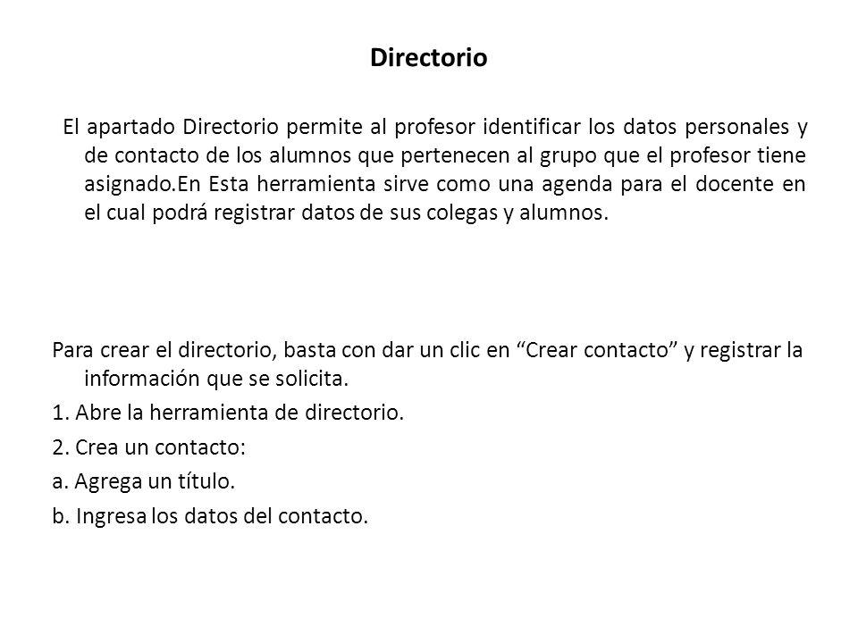 Directorio El apartado Directorio permite al profesor identificar los datos personales y de contacto de los alumnos que pertenecen al grupo que el pro