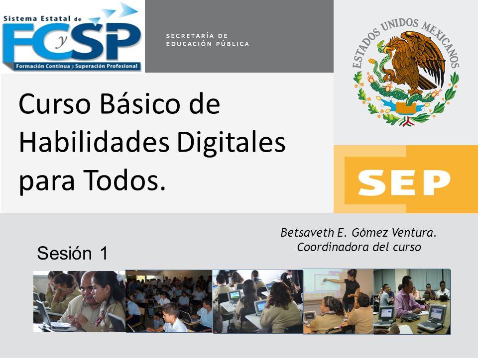 Betsaveth E. Gómez Ventura. Coordinadora del curso Curso Básico de Habilidades Digitales para Todos. Sesión 1