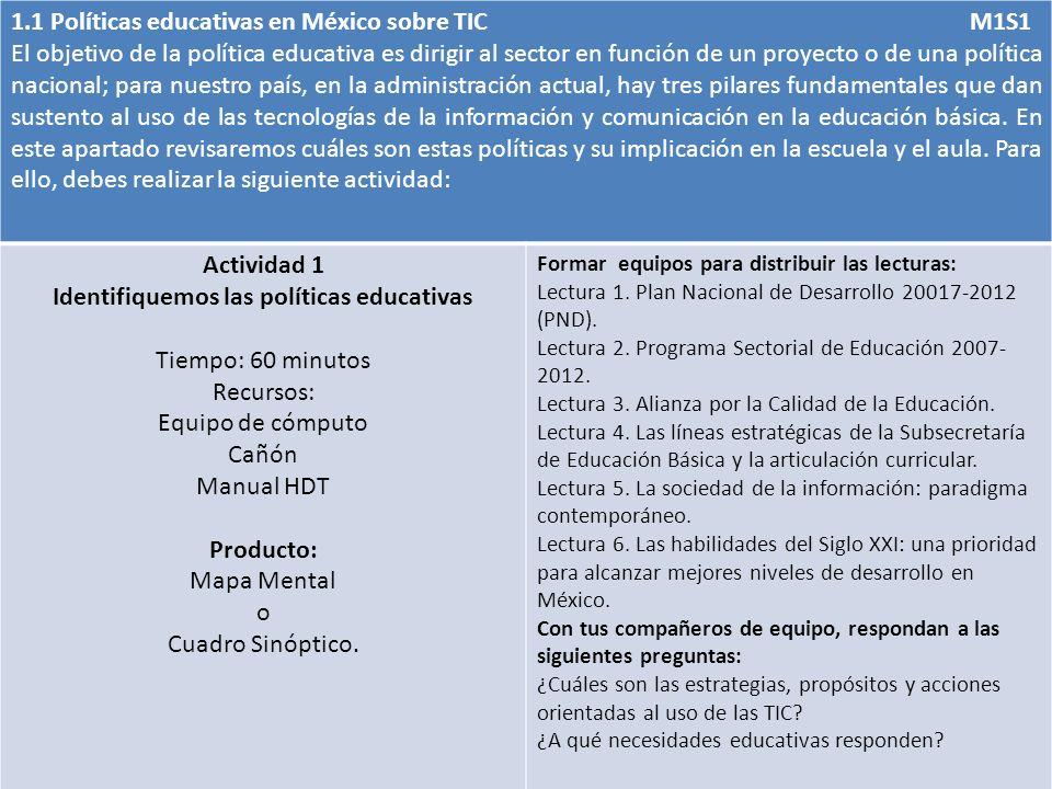 1.1 Políticas educativas en México sobre TIC M1S1 El objetivo de la política educativa es dirigir al sector en función de un proyecto o de una polític