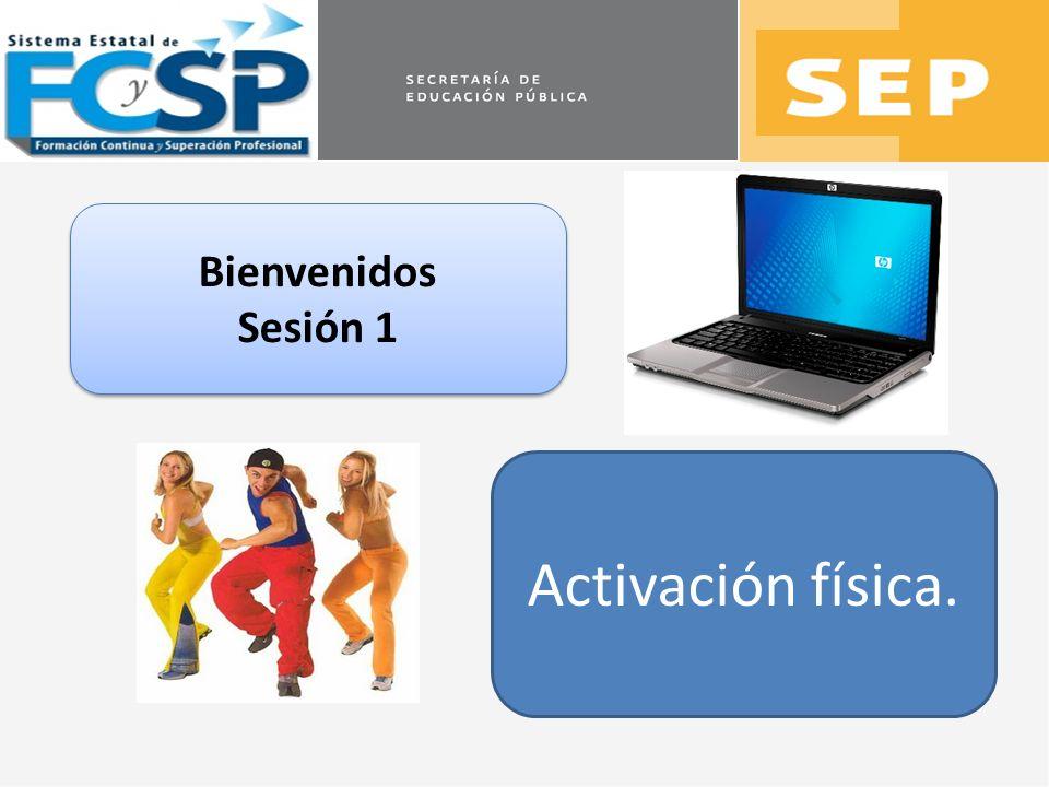 Bienvenidos Sesión 1 Bienvenidos Sesión 1 Activación física.