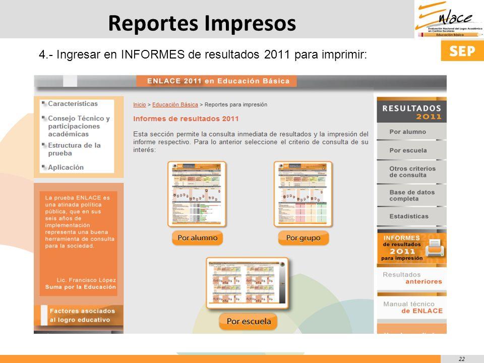 22 Reportes Impresos 4.- Ingresar en INFORMES de resultados 2011 para imprimir: