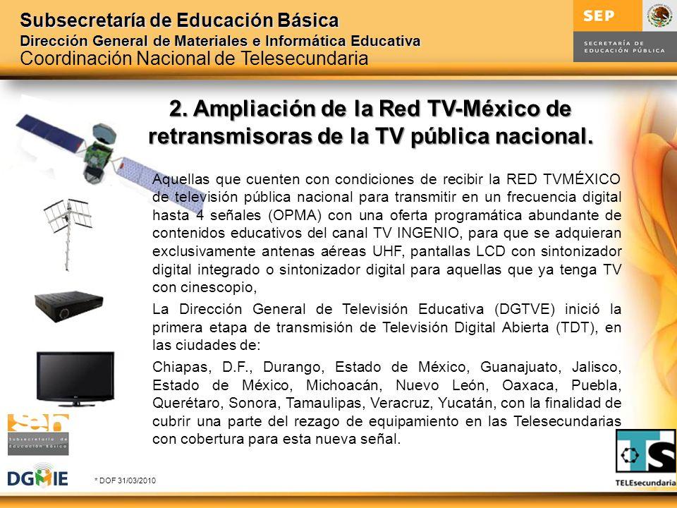 Subsecretaría de Educación Básica Dirección General de Materiales e Informática Educativa 2. Ampliación de la Red TV-México de retransmisoras de la TV
