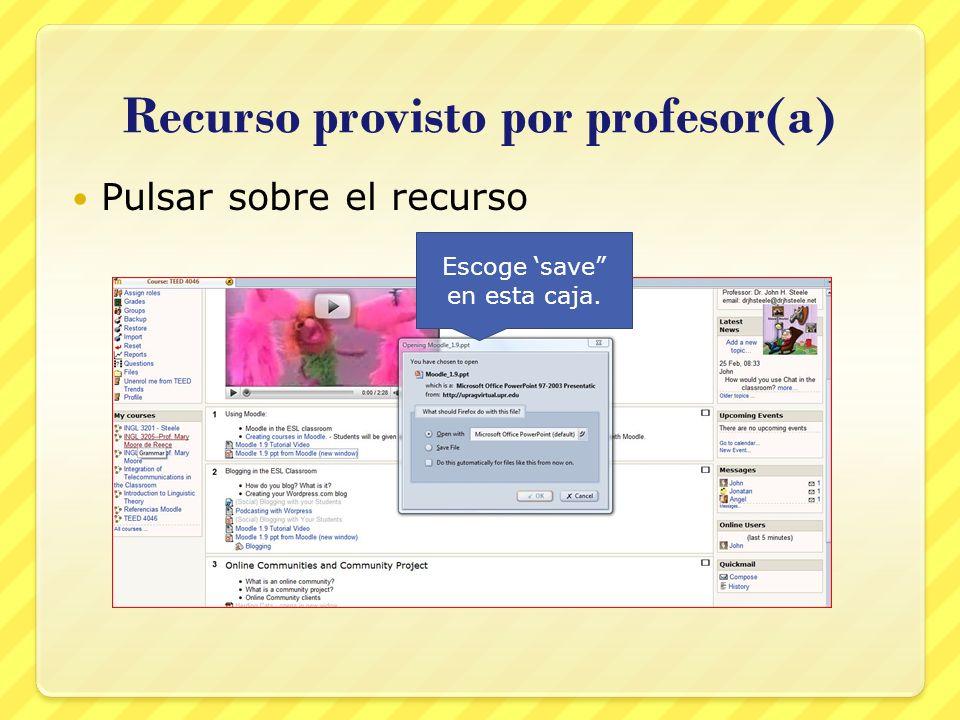 Recurso provisto por profesor(a) Pulsar sobre el recurso Escoge save en esta caja.