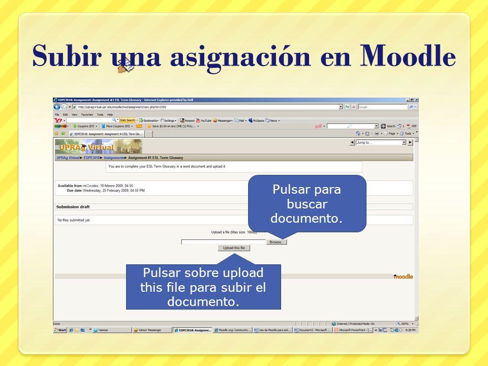 Subir una asignación en Moodle Pulsar para buscar documento. Pulsar sobre upload this file para subir el documento.