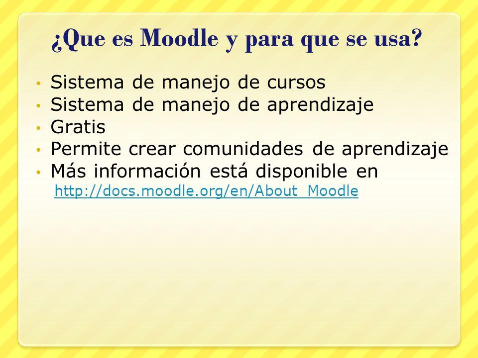 ¿Que es Moodle y para que se usa? Sistema de manejo de cursos Sistema de manejo de aprendizaje Gratis Permite crear comunidades de aprendizaje Más inf