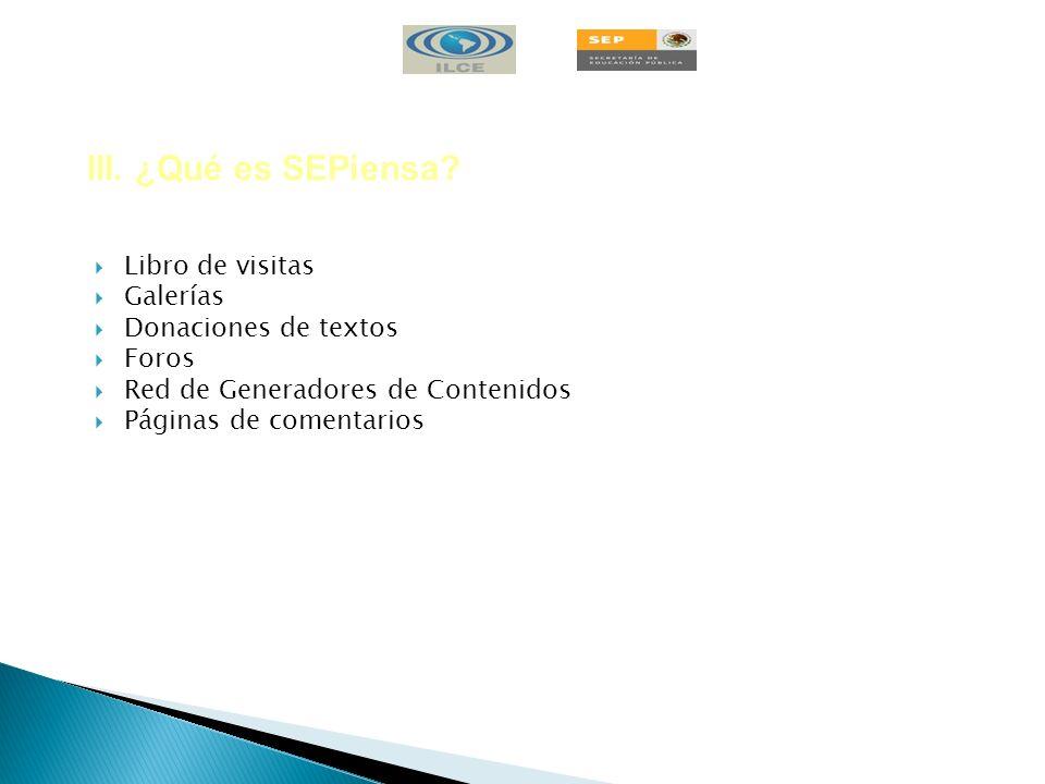 Libro de visitas Galerías Donaciones de textos Foros Red de Generadores de Contenidos Páginas de comentarios III. ¿Qué es SEPiensa?