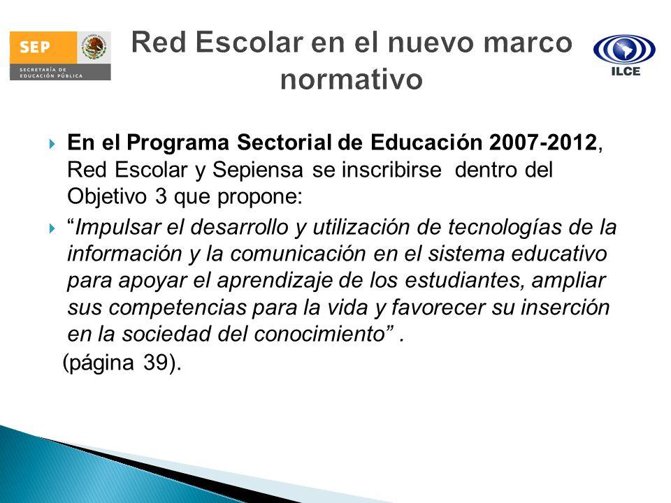 En el Programa Sectorial de Educación 2007-2012, Red Escolar y Sepiensa se inscribirse dentro del Objetivo 3 que propone: Impulsar el desarrollo y uti