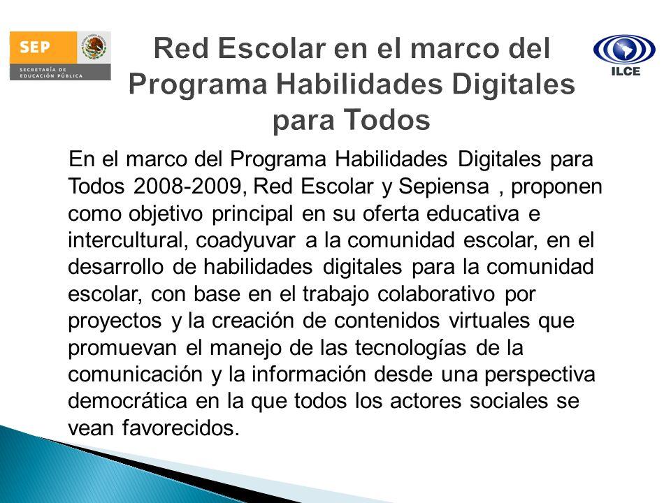 En el marco del Programa Habilidades Digitales para Todos 2008-2009, Red Escolar y Sepiensa, proponen como objetivo principal en su oferta educativa e