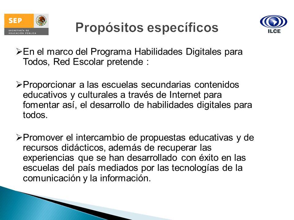 En el marco del Programa Habilidades Digitales para Todos, Red Escolar pretende : Proporcionar a las escuelas secundarias contenidos educativos y cult