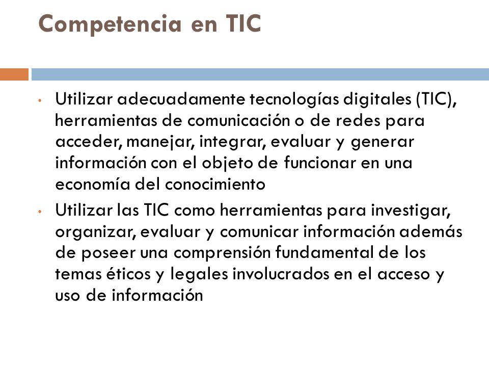 Competencia en TIC Utilizar adecuadamente tecnologías digitales (TIC), herramientas de comunicación o de redes para acceder, manejar, integrar, evalua
