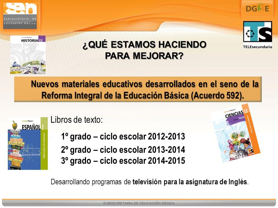¿QUÉ ESTAMOS HACIENDO PARA MEJORAR? Libros de texto: 1º grado – ciclo escolar 2012-2013 2º grado – ciclo escolar 2013-2014 3º grado – ciclo escolar 20