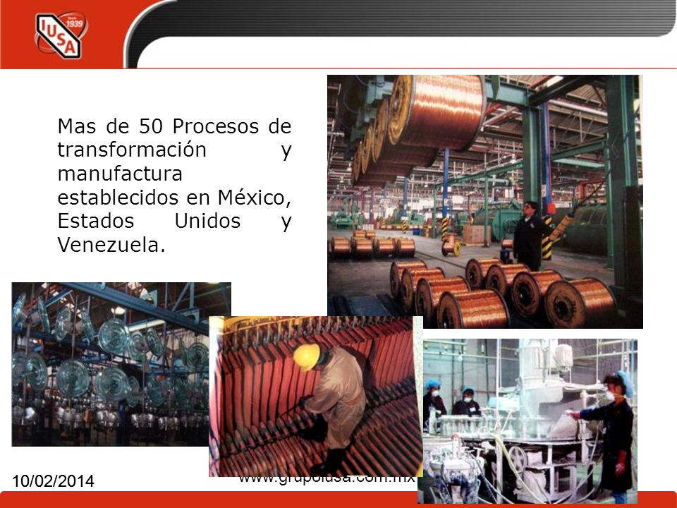 4 10/02/2014 www.grupoiusa.com.mx 4 10/02/2014 Mas de 50 Procesos de transformación y manufactura establecidos en México, Estados Unidos y Venezuela.