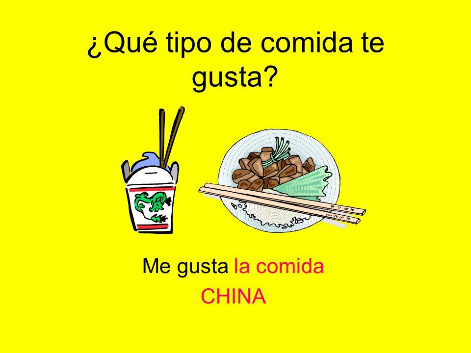 ¿Qué tipo de comida te gusta? Me gusta la comida MEXICANA
