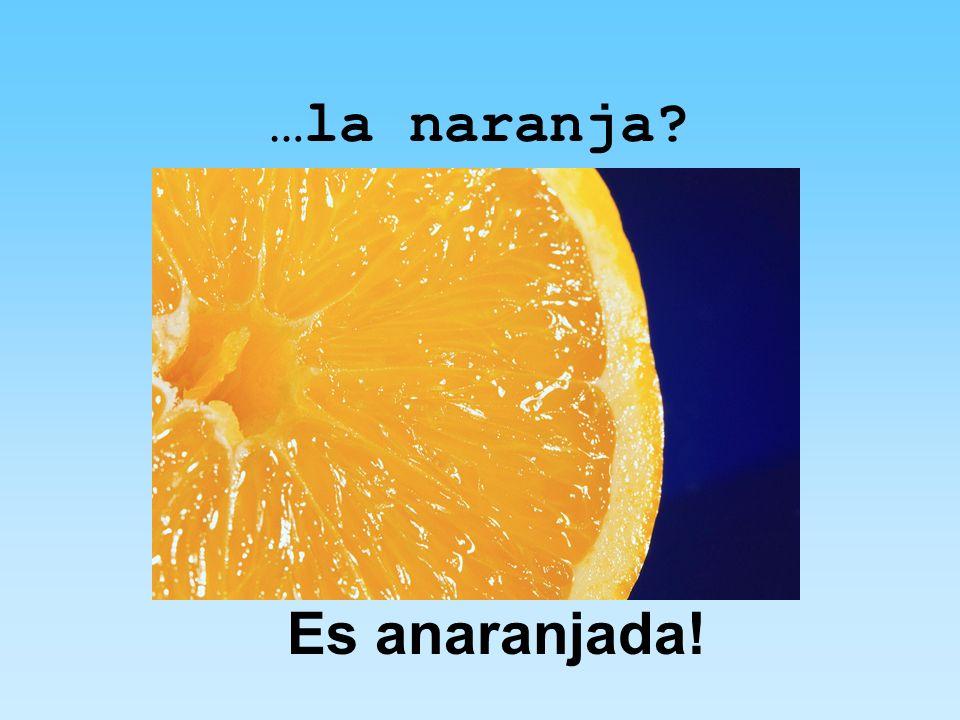 …la naranja Es anaranjada!