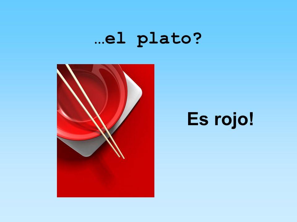 …el plato Es rojo!
