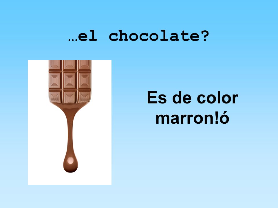 …el chocolate? Es de color marron!ó