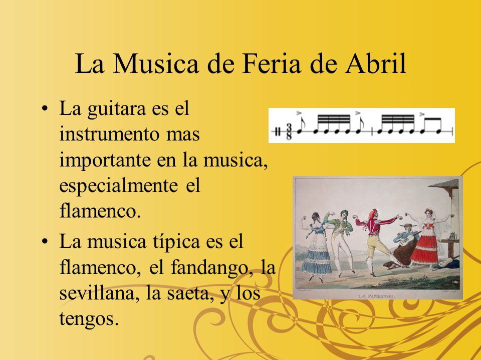 La Musica de Feria de Abril La guitara es el instrumento mas importante en la musica, especialmente el flamenco. La musica típica es el flamenco, el f
