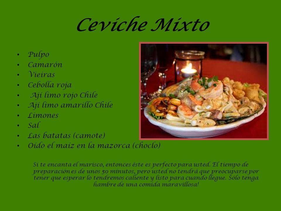 Ceviche Mixto Pulpo Camarón Vieiras Cebolla roja Ají limo rojo Chile Ají limo amarillo Chile Limones Sal Las batatas (camote) Oído el maíz en la mazor